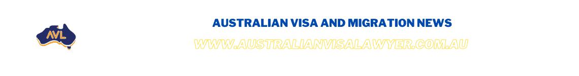 Australian Visa and Migration News www.AustralianVisaLawyer.com.au